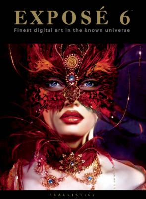 Expose 6: The Finest Digital Art in the Known Universe 9781921002496