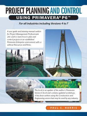 Project Planning & Control Using Primavera P6 for All Industries Including Versions 4 to 7 9781921059339