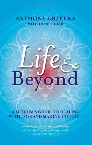Life & Beyond: A Medium's Guide to Dealing with Loss and Making Contact 9781921295157