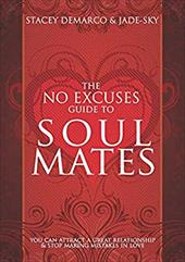 The No Excuses Guide to Soul Mates: You Can Attract a Great Relationship & Stop Making Mistakes in Love - DeMarco, Stacey / Jade-Sky
