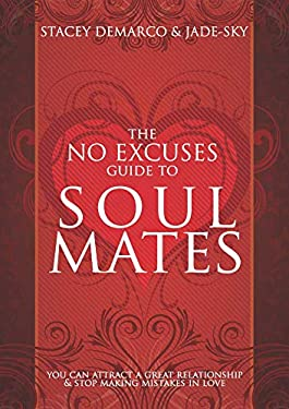 The No Excuses Guide to Soul Mates: You Can Attract a Great Relationship & Stop Making Mistakes in Love 9781921295218