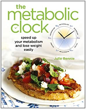 The Metabolic Clock: Speed Up Your Metabolism and Lose Weight Easily 9781921295317