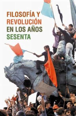 Filosofia y Revolucion En Los Anos Sesenta 9781921438240
