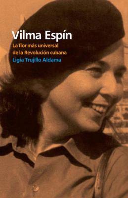 Vilma Espin: La Flor Mas Universal de la Revolucion Cubana 9781921438837