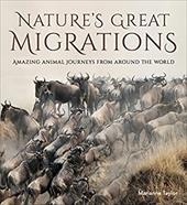 Nature's Great Migrations: Great Journeys From Around the World 23524449