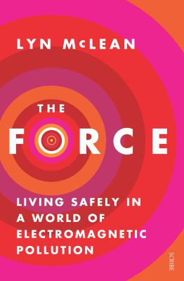 The Force: Living Safely in a World of Electromagnetic Pollution 9781921640292
