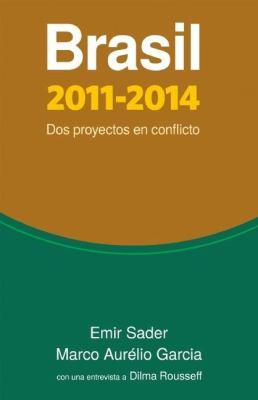 Brasil 2011-2014: Dos Proyectos en Conflicto 9781921700118