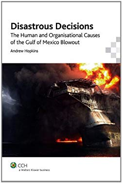 Disastrous Decisions: The Human and Organisational Causes of the Gulf of Mexico Blowout