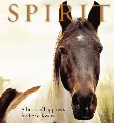 Spirit: A Book of Happiness for Horse Lovers (Animal Happiness)