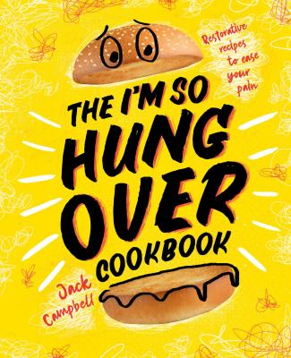 The I'm-So-Hungover Cookbook: Restorative recipes to ease your pain