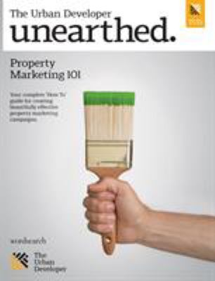 Unearthed: Practical Marketing Advice from the World's Best Property Marketers