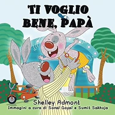 Italian children's books: Ti voglio bene, papa (italian kids books): I Love My Dad (Italian Edition) (Italian Bedtime Collection)