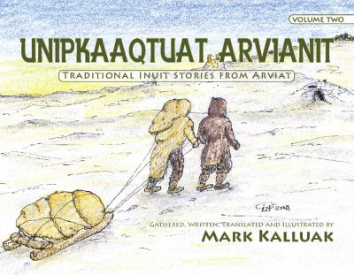 Unipkaaqtuat Arvianit =: Traditional Inuit Stories from Arviat 9781926569178