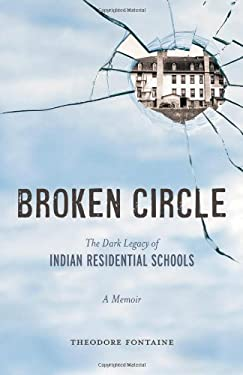 Broken Circle: The Dark Legacy of Indian Residential Schools: A Memoir 9781926613666