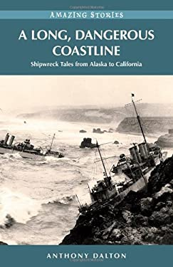 A Long, Dangerous Coastline: Shipwreck Tales from Alaska to California 9781926613734