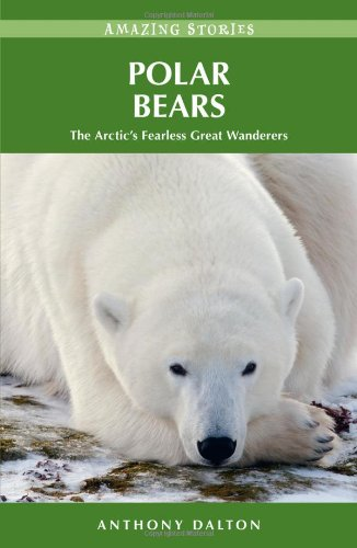 Polar Bears: The Arctic's Fearless Great Wanderers 9781926613741