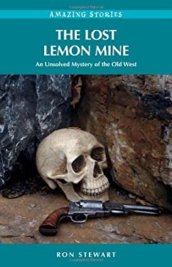 The Lost Lemon Mine: An Unsolved Mystery of the Old West 9781926613994