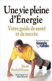 Une Vie Pleine D'Energie: Votre Guide de Sante Et de Succes 9910275