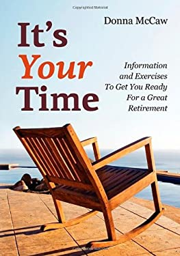 It's Your Time: Information and Exercises to Get You Ready for a Great Retirement 9781926645483