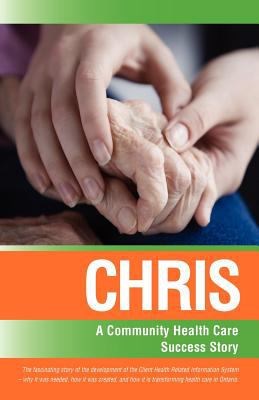 Chris: A Community Health Care Success Story 9781926645551