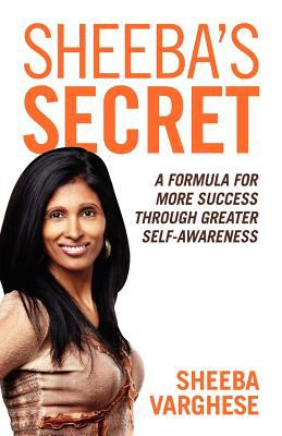 Sheeba's Secret: A Formula for More Success Through Greater Self-Awareness