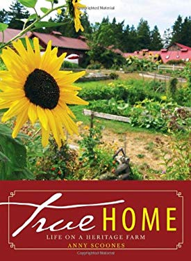 True Home: Life on a Heritage Farm 9781926741093
