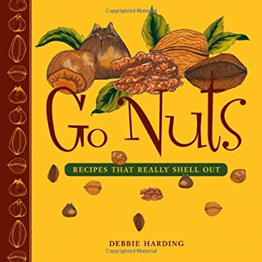 Go Nuts: Recipes That Really Shell Out 9781926741116