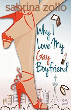 Why I Love My Gay Boyfriend 9781926760896
