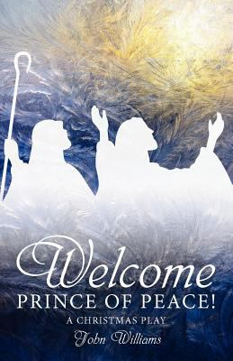 Welcome Prince of Peace! a Christmas Play 9781926765600