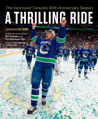 A Thrilling Ride: The Vancouver Canucks' Fortieth Anniversary Season 9781926812915