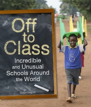 Off to Class: Incredible and Unusual Schools Around the World 9781926818863