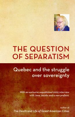 The Question of Separatism: Quebec and the Struggle Over Sovereignty 9781926824062