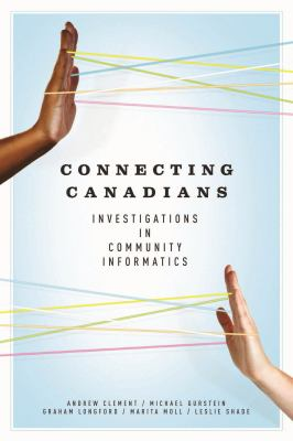 Connecting Canadians: Investigations in Community Informatics 9781926836041