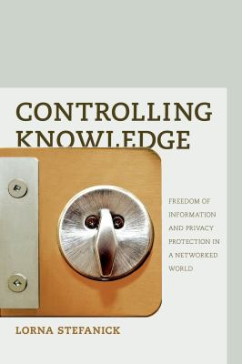 Controlling Knowledge: Freedom of Information and Privacy Protection in a Networked World 9781926836263