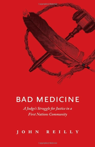 Bad Medicine: A Judge's Struggle for Justice in a First Nations Community 9781926855035