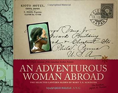 An Adventurous Woman Abroad: The Selected Lantern Slides of Mary T.S. Schaffer 9781926855219