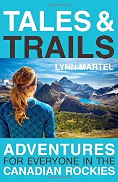 Tales & Trails: Adventures for Everyone in the Canadian Rockies 9781926855271