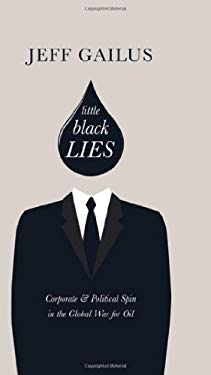 Little Black Lies: Corporate & Political Spin in the Global War for Oil 9781926855684
