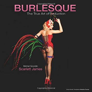 Burlesque: The True Art of Seduction 9781926893419