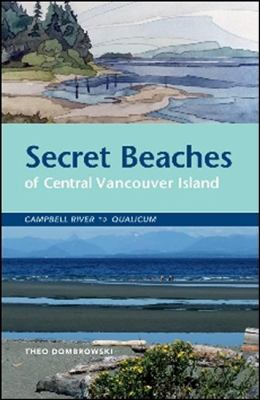 Secret Beaches of Central Vancouver Island: Campbell River to Qualicum 9781926936031