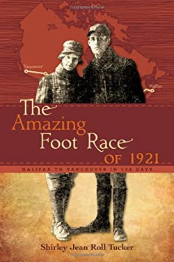 The Amazing Foot Race of 1921: Halifax to Vancouver in 134 Days 9781926936055