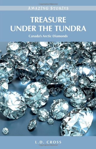Treasure Under the Tundra: Canada's Arctic Diamonds 9781926936086
