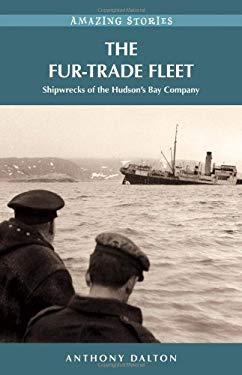 The Fur-Trade Fleet: Shipwrecks of the Hudson's Bay Company 9781926936093