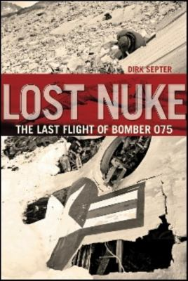 Lost Nuke: The Last Flight of Bomber 075 9781926936864