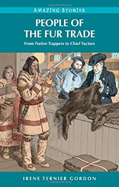 People of the Fur Trade: From Native Trappers to Chief Factors 9781926936925