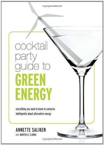 Cocktail Party Guide to Green Energy: Everything You Need to Know to Converse Intelligently about Alternative Energy 9781926936932