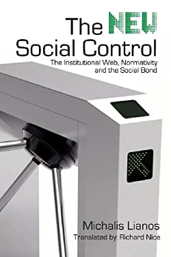 The New Social Control: The Institutional Web, Normativity and the Social Bond 9781926958170