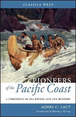 Pioneers of the Pacific Coast: A Chronicle of Sea Rovers and Fur Hunters 9781926971001