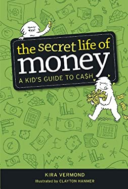 The Secret Life of Money: A Kid's Guide to Cash 9781926973197