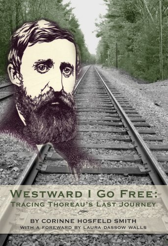 Westward I Go Free: Tracing Thoreau's Last Journey 9781927043301
